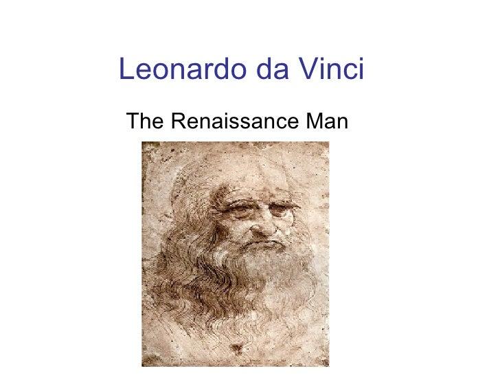 Leonardo   da Vinci The Renaissance Man