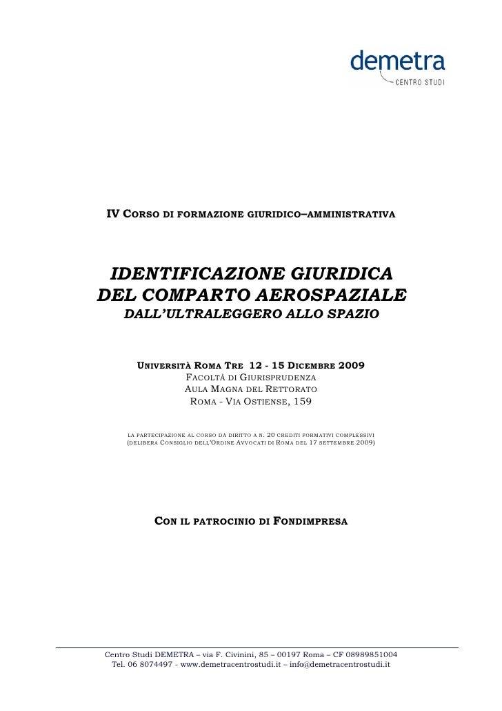 IV CORSO DI FORMAZIONE GIURIDICO–AMMINISTRATIVA IDENTIFICAZIONE GIURIDICADEL COMPARTO AEROSPAZIALE    DALL'ULTRALEGGERO AL...