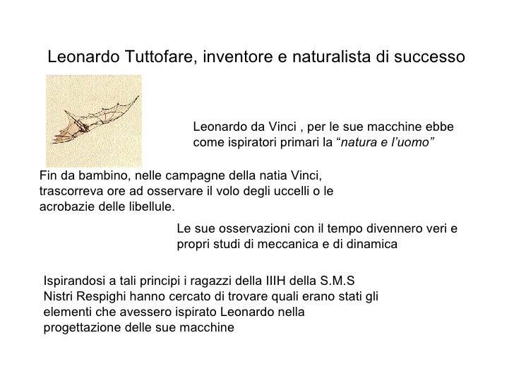 Leonardo Tuttofare, inventore e naturalista di successo Leonardo da Vinci , per le sue macchine ebbe come ispiratori prima...