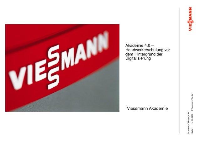 """©ViessmannWerke Viessmann Akademie 14.09.2015 Leonardo-""""Akademie4.0"""" Akademie 4.0 – Handwerkerschulung vor dem Hintergrund..."""