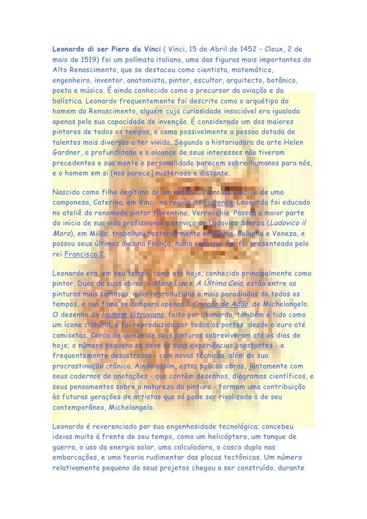 Leonardo di ser Piero da Vinci ( Vinci, 15 de Abril de 1452 – Cloux, 2 de maio de 1519) foi um polímata italiano, uma das ...