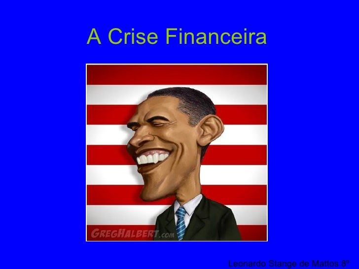 A Crise Financeira Leonardo Stange de Mattos 8º