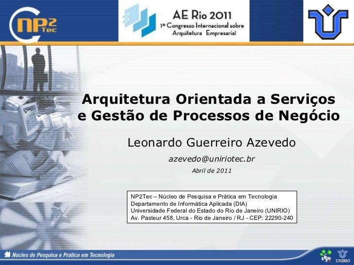 Leonardo Guerreiro Azevedo [email_address] Abril de 2011 Arquitetura Orientada a Serviços  e Gestão de Processos de Negóci...