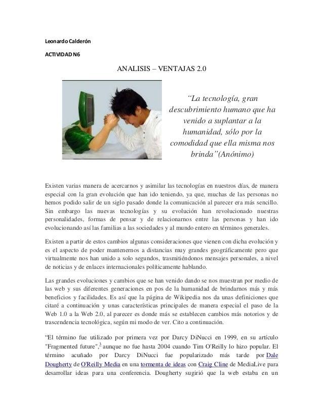 """Leonardo Calderón  ACTIVIDAD N6  ANALISIS – VENTAJAS 2.0  """"La tecnología, gran descubrimiento humano que ha venido a supla..."""