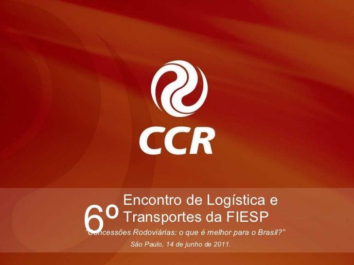 """Encontro de Logística e Transportes da FIESP São Paulo, 14 de junho de 2011. 6º """" Concessões Rodoviárias: o que é melhor p..."""