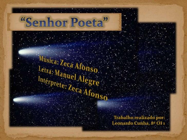 """""""Senhor Poeta""""<br />Música: Zeca Afonso<br />Letra: Manuel Alegre<br />Intérprete: Zeca Afonso<br />Trabalho realizado por..."""