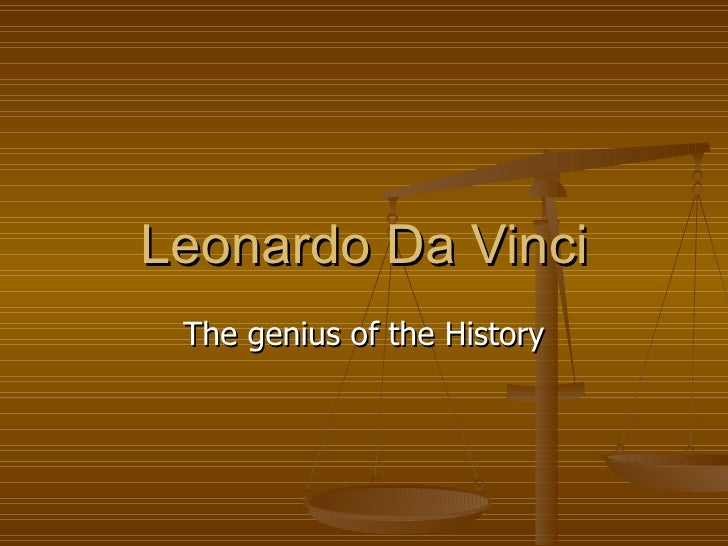 Leonardo Da Vinci The genius of the History