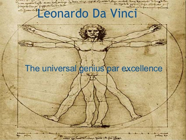 Leonardo Da Vinci The universal genius par excellence