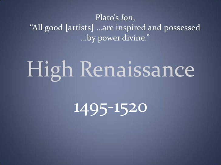 """Plato's Ion, <br />""""All good [artists] …are inspired and possessed <br />…by power divine.""""<br />High Renaissance<br />149..."""