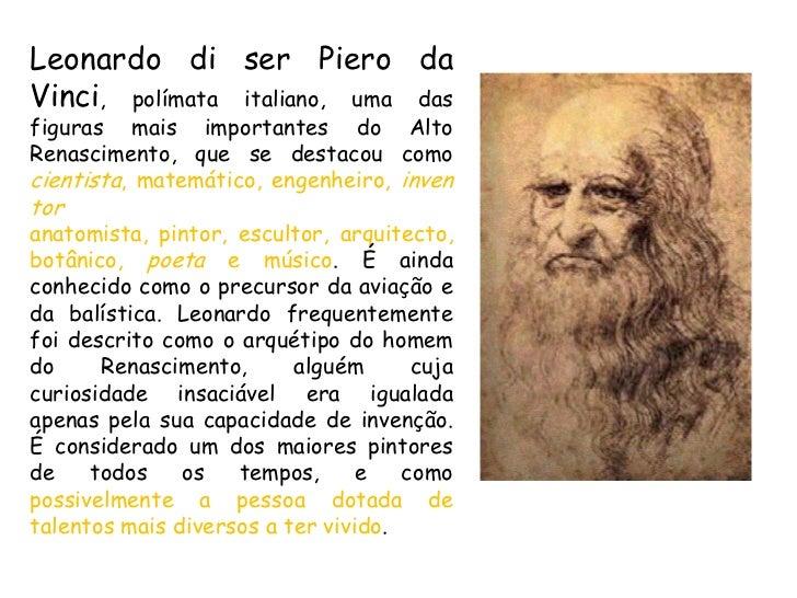 Leonardo di ser Piero da Vinci, polímata italiano, uma das figuras mais importantes do Alto Renascimento, que se destacou ...