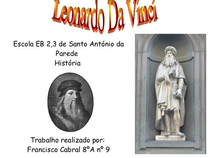 Escola EB 2,3 de Santo António da Parede   História Trabalho realizado por: <ul><li>Francisco Cabral 8ºA nº 9 </li></ul>Le...
