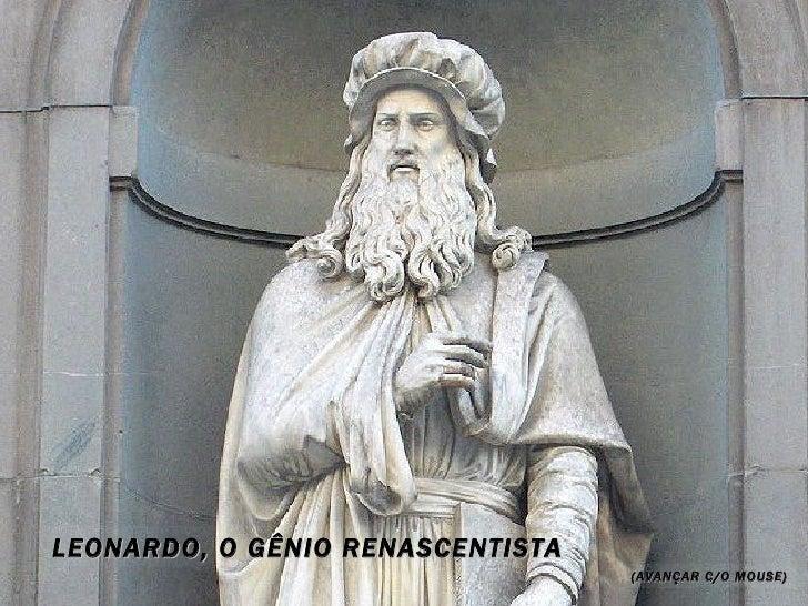 LEONARDO, O GÊNIO RENASCENTISTA                                  (AVANÇAR C/O MOUSE)