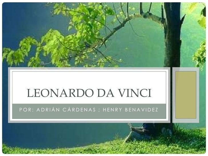 LEONARDO DA VINCIPOR: ADRIÁN CÁRDENAS ; HENRY BENAVIDEZ