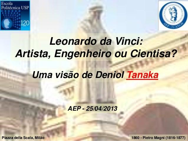 1860 - Pietro Magni (1816-1877)Piazza della Scala, MilãoLeonardo da Vinci:Artista, Engenheiro ou Cientisa?Uma visão de Den...