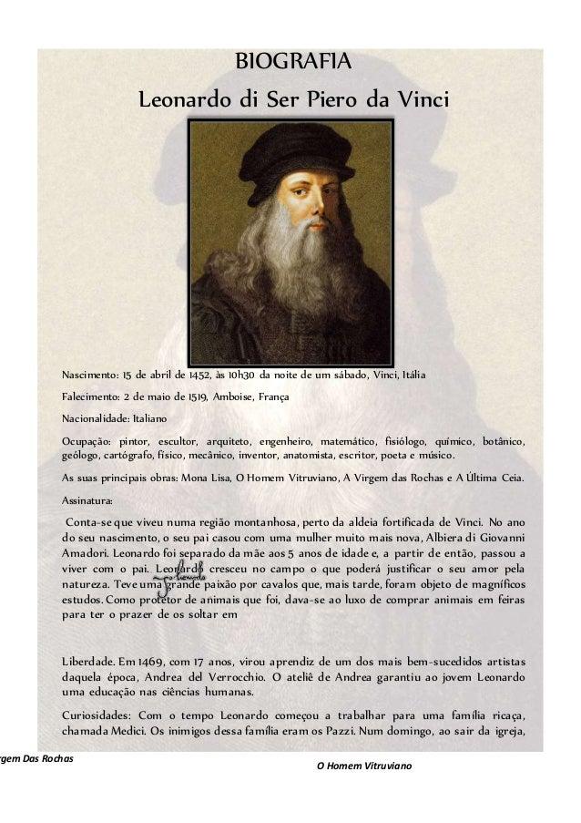 BIOGRAFIA Leonardo di Ser Piero da Vinci Nascimento: 15 de abril de 1452, às 10h30 da noite de um sábado, Vinci, Itália Fa...