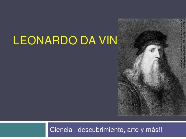 Leonardo da vinci<br />Ciencia , descubrimiento, arte y más!!<br />