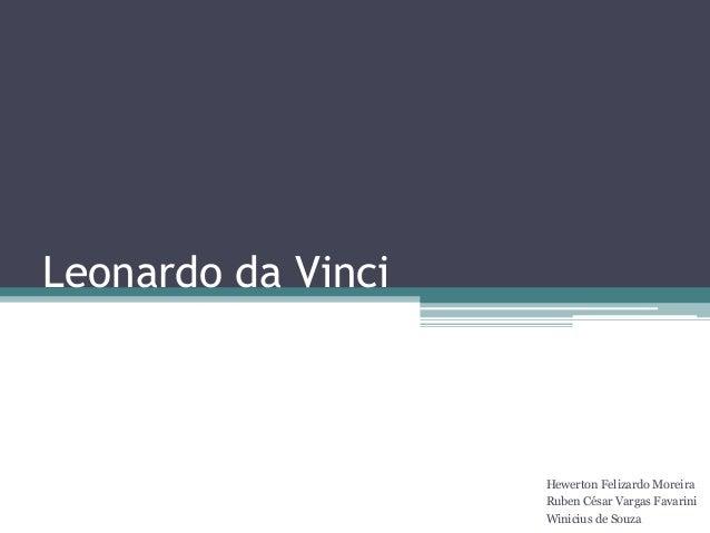 Leonardo da Vinci Hewerton Felizardo Moreira Ruben César Vargas Favarini Winicius de Souza