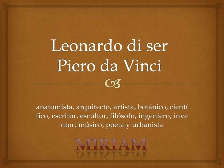 anatomista, arquitecto, artista, botánico, científico, escritor, escultor, filósofo, ingeniero, inve         ntor, músico,...
