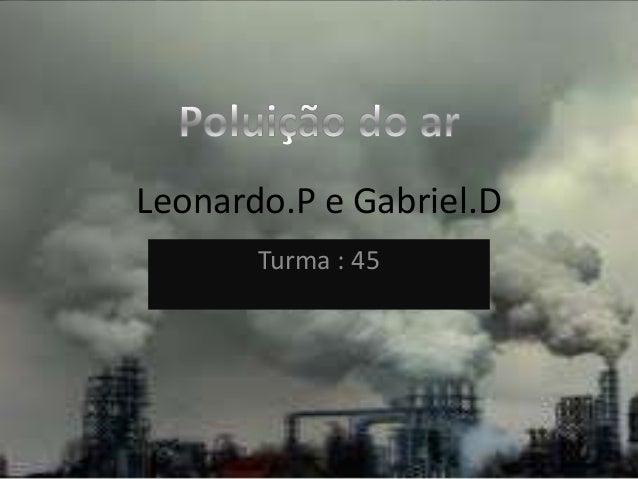 Leonardo.P e Gabriel.DTurma : 45