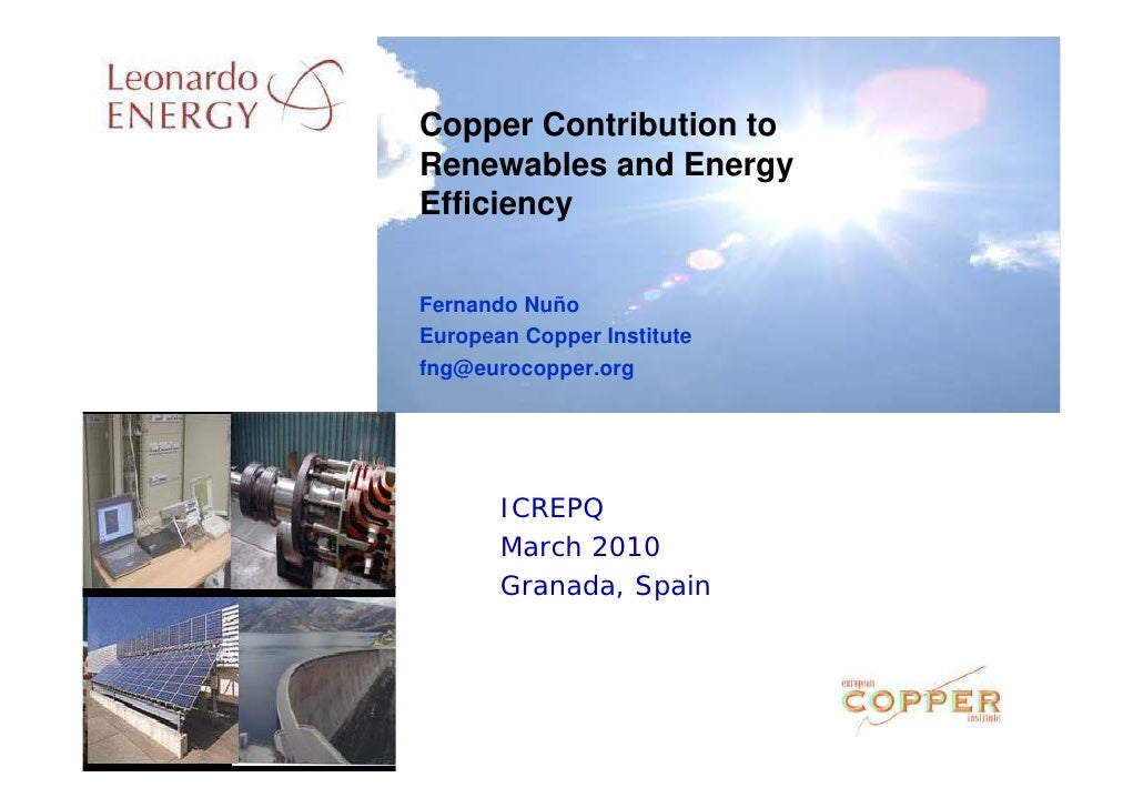 Copper Contribution to Renewables and Energy Efficiency   Fernando Nuño European Copper Institute fng@eurocopper.org      ...