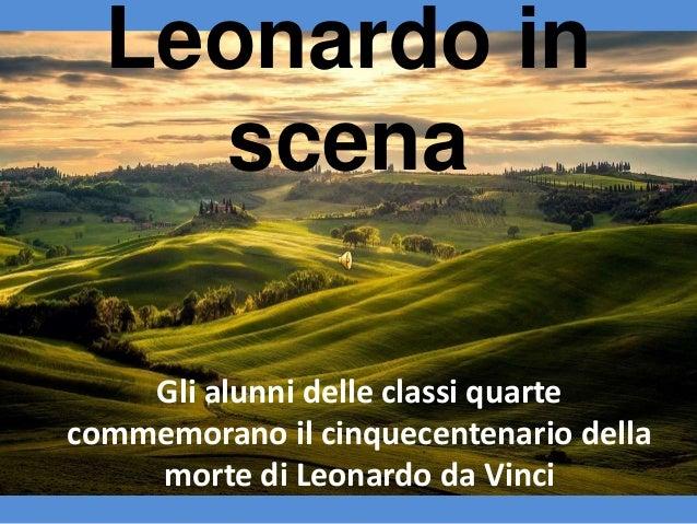 Leonardo in scena Gli alunni delle classi quarte commemorano il cinquecentenario della morte di Leonardo da Vinci