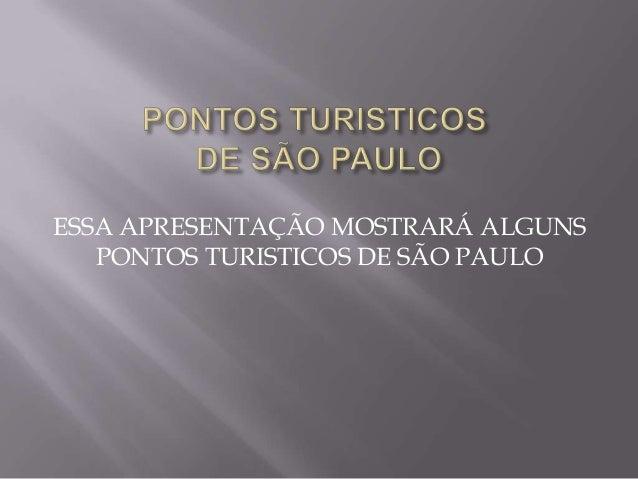 ESSA APRESENTAÇÃO MOSTRARÁ ALGUNS PONTOS TURISTICOS DE SÃO PAULO