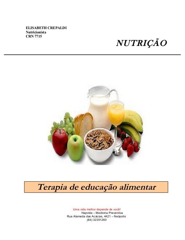 ELISABETH CREPALDI Nutricionista CRN 7715 NUTRIÇÃO Terapia de educação alimentar Uma vida melhor depende de você! Hapvida ...