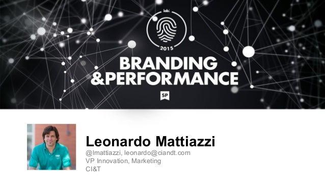 Leonardo Mattiazzi @lmattiazzi, leonardo@ciandt.com VP Innovation, Marketing CI&T FOTO DO PALESTRANTE