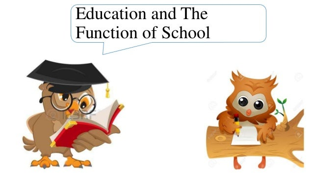 the function of education Introduction to sociology - 1st canadian edition main body chapter 16 functions, which are the intended and visible functions of education and latent (or secondary) functions, which are the hidden and unintended functions manifest functions.