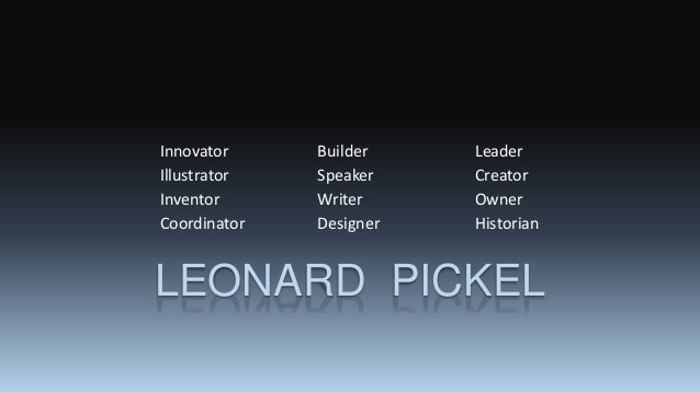 LEONARD PICKEL Innovator Builder Leader Illustrator Speaker Creator Inventor Writer Owner Coordinator Designer Historian