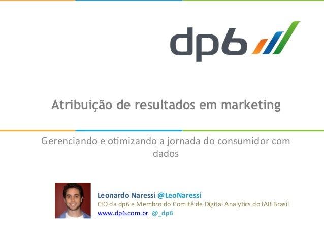Atribuição de resultados em marketing Gerenciando  e  o+mizando  a  jornada  do  consumidor  com   dados ...