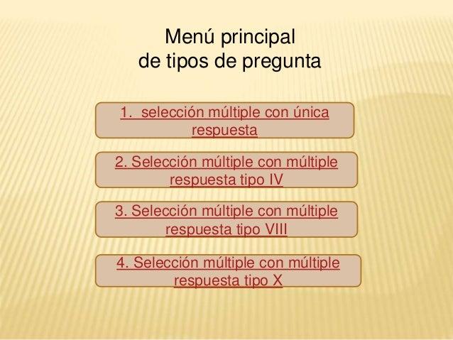 Menú principal de tipos de pregunta 4. Selección múltiple con múltiple respuesta tipo X 3. Selección múltiple con múltiple...
