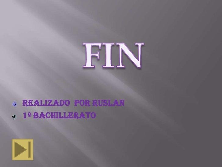 FIN<br />REALIZADO  POR RUSLAN <br />1º BACHILLERATO<br />