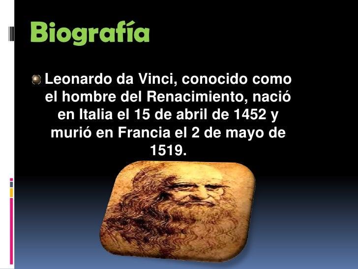 Biografía<br />Leonardo da Vinci, conocido como el hombre del Renacimiento, nació en Italia el 15 de abril de 1452 y murió...