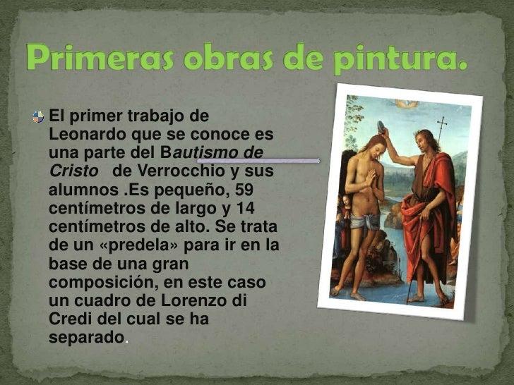 Primeras obras de pintura.<br />El primer trabajo de Leonardo que se conoce es una parte del Bautismo de Cristo   de Verro...