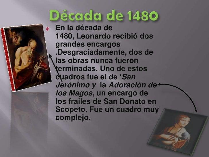 Década de 1480<br />En la década de 1480, Leonardo recibió dos grandes encargos .Desgraciadamente, dos de las obras nunca ...