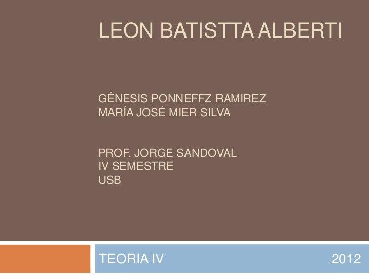 LEON BATISTTA ALBERTIGÉNESIS PONNEFFZ RAMIREZMARÍA JOSÉ MIER SILVAPROF. JORGE SANDOVALIV SEMESTREUSBTEORIA IV             ...