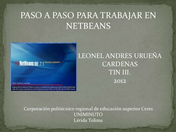 PASO A PASO PARA TRABAJAR EN          NETBEANS                         LEONEL ANDRES URUEÑA                              C...