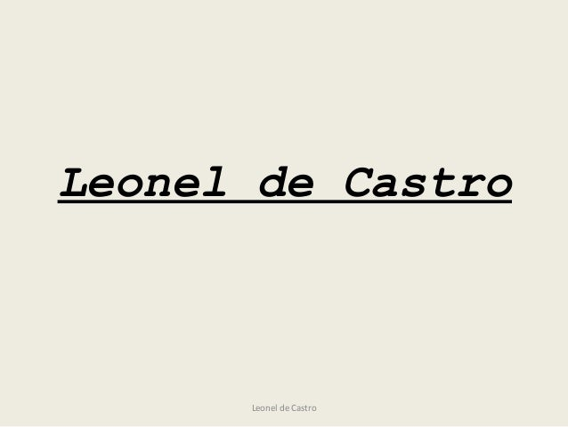 Leonel de Castro Leonel de Castro