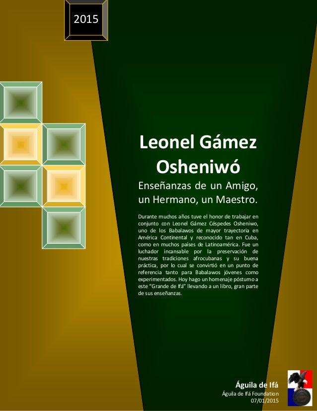 Leonel Gámez Osheniwó Enseñanzas de un Amigo, un Hermano, un Maestro. Durante muchos años tuve el honor de trabajar en con...