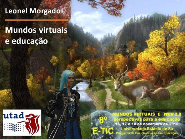 Mundos virtuais e educação Leonel Morgado
