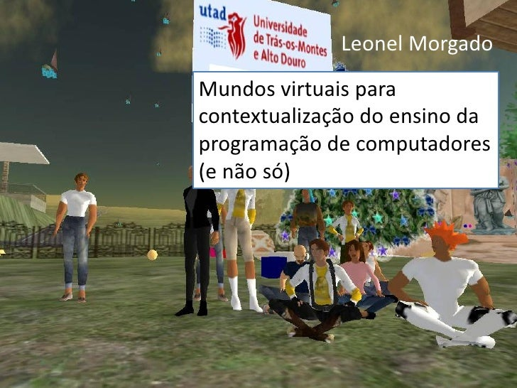 Leonel MorgadoMundos virtuais paracontextualização do ensino daprogramação de computadores(e não só)