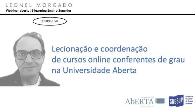 27/03/2020 Lecionação e coordenação de cursos online conferentes de grau na Universidade Aberta Webinar aberto: E-learning...