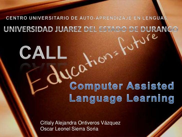 CENTRO UNIVERSITARIO DE AUTO-APRENDIZAJE EN LENGUAS<br />UNIVERSIDAD JUAREZ DEL ESTADO DE DURANGO<br />CALL<br />Computer ...