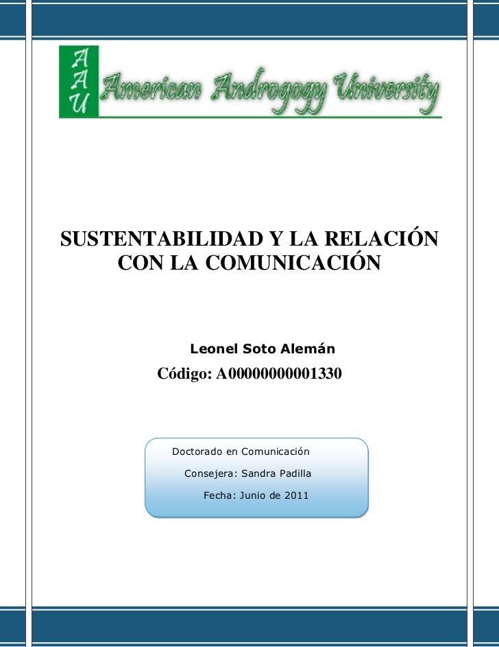 SUSTENTABILIDAD Y LA RELACIÓN    CON LA COMUNICACIÓN           Leonel Soto Alemán       Código: A00000000001330        Doc...