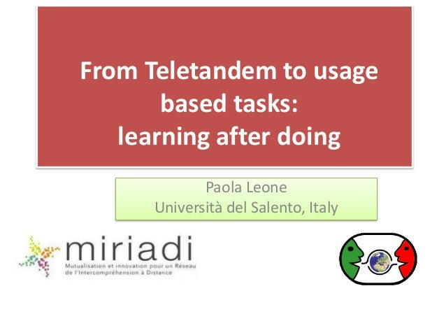 From Teletandem to usage based tasks: learning after doing Paola Leone Università del Salento, Italy