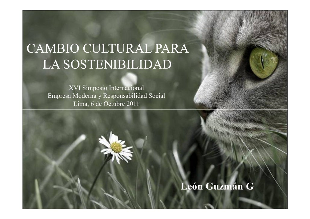 CAMBIO CULTURAL PARA  LA SOSTENIBILIDAD        XVI Simposio Internacional  Empresa Moderna y Responsabilidad Social       ...