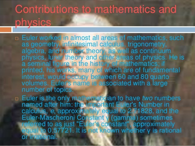 leonhard euler contribution A response that's only partially a joke is what isn't a contribution of euler euler was one of, if not the most prolific mathematician to ever live what makes.
