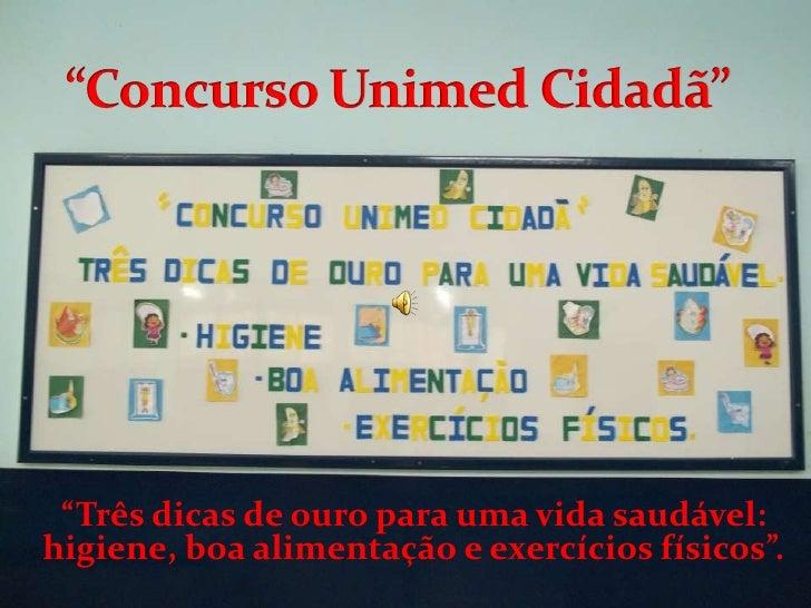 """""""Concurso Unimed Cidadã""""<br />""""Três dicas de ouro para uma vida saudável: higiene, boa alimentação e exercícios físicos"""".<..."""