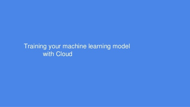 Training your machine learning model with Cloud